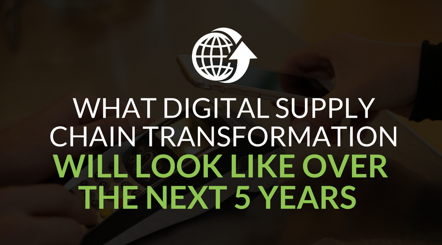 Digital20Supply20Chain20Transformation1 - What Digital Supply Chain Transformation Will Look Like Over The Next 5 Years