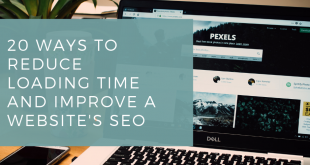 websites seo 310x165 - 20 Ways To Reduce Loading Time And Improve A Website's SEO