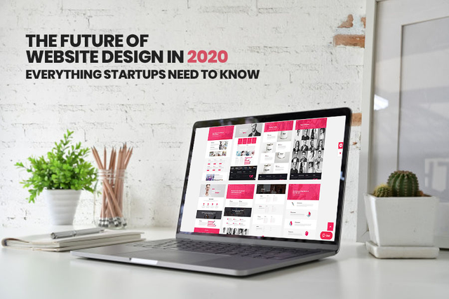 future of website design - The Future of Website Design in 2020: Everything Startups Need to Know