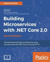 Building Microservices with .NET Core 2.0 – Second Edition: Transitioning monolithic architectures using microservices with .NET Core 2.0 using C# 7.0