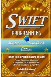 Swift: Programming, Master's Handbook; A TRUE Beginner's Guide! Problem Solving, Code, Data Science,  Data Structures & Algorithms (Code like a PRO in … engineering, r programming, iOS development)