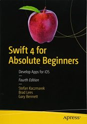 Swift 4 for Absolute Beginners: Develop Apps for iOS