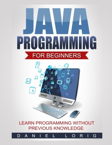 Java Programming for Beginners: Learn Programming without Previous Knowledge