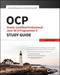 OCP: Oracle Certified Professional Java SE 8 Programmer II Study Guide: Exam 1Z0-809