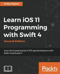 Learn iOS 11 Programming with Swift 4 – Second Edition: Learn the fundamentals of iOS app development with Swift 4 and Xcode 9