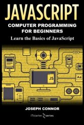 JavaScript: Computer Programming for Beginners: Learn the Basics of JavaScript