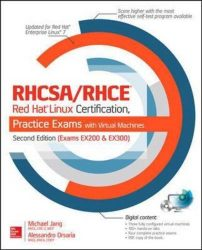 RHCSA/RHCE Red Hat Linux Certification Practice Exams with Virtual Machines, Second Edition (Exams EX200 & EX300)