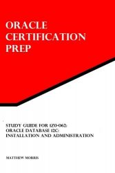 Study Guide for 1Z0-062: Oracle Database 12c: Installation and Administration: Oracle Certification Prep