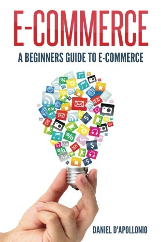 E-commerce A Beginners Guide to e-commerce (business, money, passive income, e-commerce for dummies, marketing, amazon)