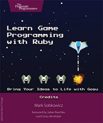 Learn Game Programming with Ruby: Bring Your Ideas to Life with Gosu