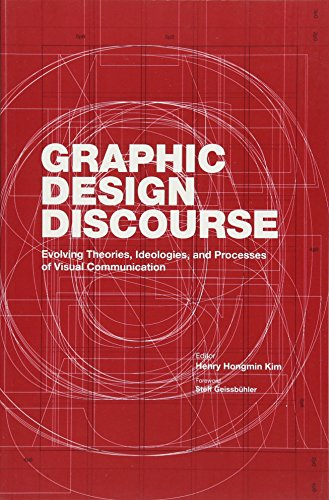 Graphic Design Discourse: Evolving Theories, Ideologies, and Processes of Visual Communication