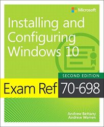 Exam Ref 70-698 Installing and Configuring Windows 10 (2nd Edition)