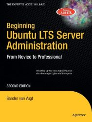 Beginning Ubuntu LTS Server Administration: From Novice to Professional (Expert's Voice in Linux)