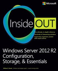 Windows Server 2012 R2 Inside Out Volume 1: Configuration, Storage, Essentials