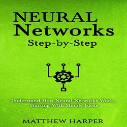 Neural Networks: Step-by-Step: Understand How Neural Networks Work, Starting with Simple Ideas (Machine Learning Series, Volume 1)