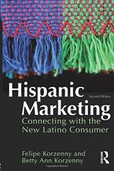 Hispanic Marketing, Second Edition: Connecting with the New Latino Consumer