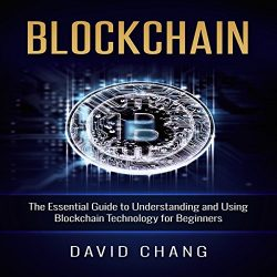 Blockchain: The Essential Guide to Understanding and Using Blockchain Technology for Beginners: Financial Technology, Book 1