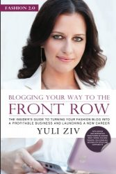 Fashion 2.0: Blogging Your Way to The Front Row- The Insider's Guide to Turning Your Fashion Blog into a Profitable Business and Launching a New Career, Vol. 1