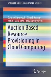 Auction Based Resource Provisioning in Cloud Computing (SpringerBriefs in Computer Science)