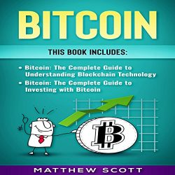Bitcoin: The Complete Guide to Investing with Bitcoin & The Complete Guide to Understanding Blockchain Technology
