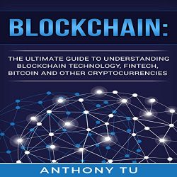 Blockchain: The Ultimate Guide to Understanding Blockchain Technology, Fintech, Bitcoin, and Other Cryptocurrencies