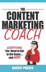 The Content Marketing Coach: Everything You Need to Get in the Game — and Win