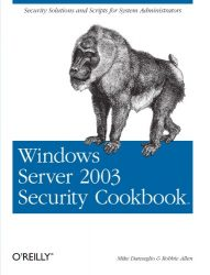 Windows Server 2003 Security Cookbook: Security Solutions and Scripts for System Administrators (Cookbooks (O'Reilly))