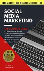 Social Media Marketing – The Ultimate Guide (MARKETING YOUR BUSINESS COLLECTION)