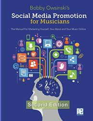 Social Media Promotion for Musicians – Second Edition: The Manual for Marketing Yourself, Your Band and Your Music Online