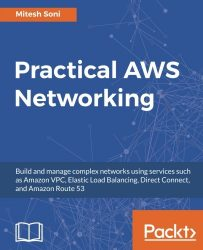 Practical AWS Networking: Build and manage complex networks using services such as Amazon VPC, Elastic Load Balancing, Direct Connect, and Amazon Route 53