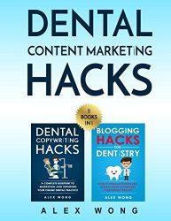 Dental Content Marketing Hacks: 2 Books In 1 – Dental Copywriting Hacks & Blogging Hacks For Dentistry