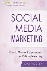 Social Media Marketing: How To Master Engagement in 15 Minutes A Day (Empowerpreneur Books)