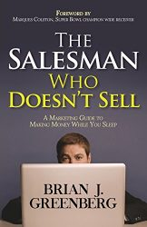 The Salesman Who Doesn't Sell: A Marketing Guide for Making Money While You Sleep