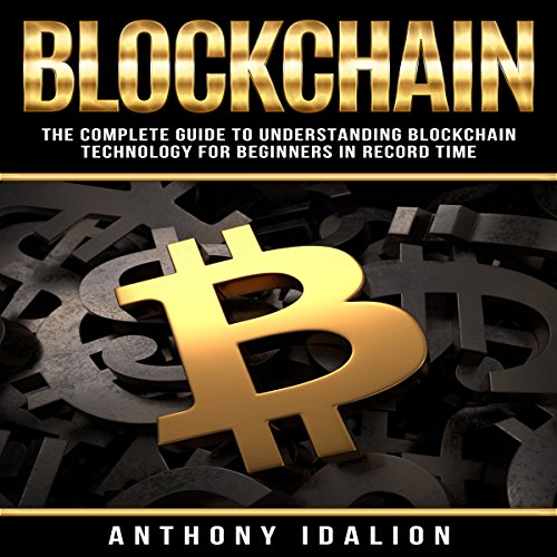 Blockchain: The Complete Guide to Understanding Blockchain: Technology for Beginners in Record Time