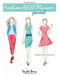 Fashion Blog Planner Journal – Style Blogging: Never Run Out of Things to Blog about Again. (Blog That Never Ends)