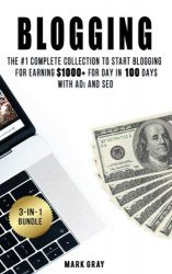 Blogging: 3 Manuals – The #1 Complete Collection to Start Blogging for Earning $1000+ For Day in 100 Days with Ads & SEO (Advanced Online Marketing Strategies) (Volume 7)