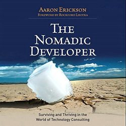 The Nomadic Developer: Surviving and Thriving in the World of Technology Consulting