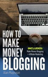 How To Make Money Blogging: 2 Manuscripts – Make Money Blogging: A Proven Method to 6 Figures A Year + Affiliate Marketing: How to Create Your $100,000+ a Year Online Business