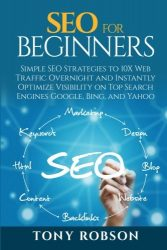SEO For Beginners – Simple SEO Strategies to 10x Web Traffic Overnight and Instantly Optimize Visibility on Top Search Engines Google, Bing and Yahoo