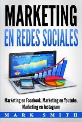 Marketing en Redes Sociales: Marketing en Facebook, Marketing en Youtube, Marketing en Instagram (Libro en Español/Social Media Marketing Book Spanish Version) (Spanish Edition)