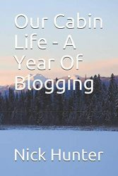 Our Cabin Life – A Year Of Blogging