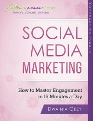 Social Media Marketing Workbook and Planner: How to Master Engagement in 15 Minutes a Day (Empowerpreneur Books)