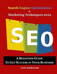 Search Engine Optimization & Marketing Techniques 2019: A Beginner Guide to Get Success in Your Business (Social Media Marketing)