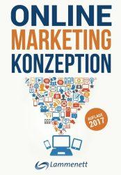 Online-Marketing-Konzeption – 2017: Der Weg zum optimalen Online-Marketing-Konzept. Digitale Transformation, wichtige Trends und Entwicklungen. Alle … und Video-Marketing. (German Edition)