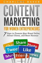 Content Marketing for Women Entrepreneurs: 7 Steps to Promote Your Brand Online, Attract Clients, and Boost Revenue