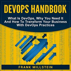 DevOps Handbook: What Is DevOps, Why You Need It and How to Transform Your Business with DevOps Practices