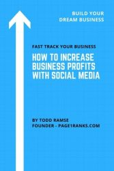 How To Increase Business Profits with Social Media: Attracting Leads, Building Your List, And Growing Your Business With Social Media  Marketing Just … our blueprints, checklists and templates!?