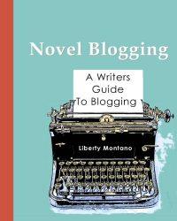 Novel Blogging: A Writers Guide to Blogging