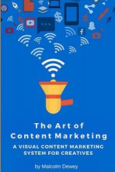 The Art of Content Marketing: A Visual Content Marketing System for Creatives