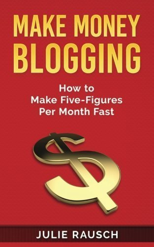 Make Money Blogging How To Make Five Figures Per Month Fast